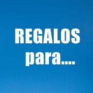 REGALOS PARA..